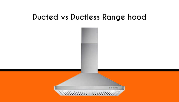 Ducted vs Ductless Range hood – Detailed Guide —