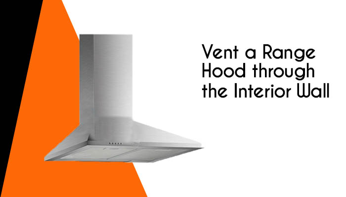 How to vent a range hood through the interior wall