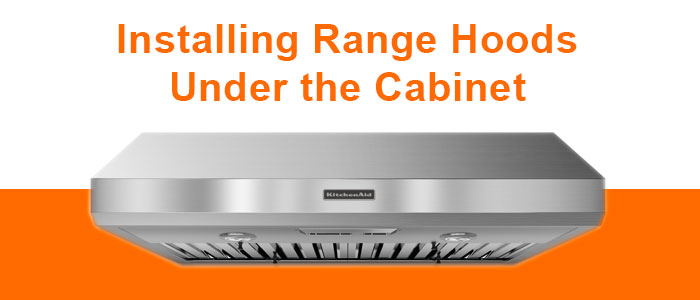 How to Install a Range Hood under Cabinet?